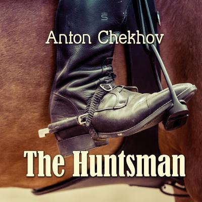 The Huntsman Audiobook, by Anton Chekhov