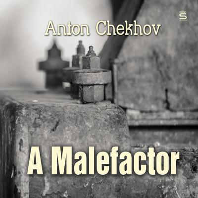 A Malefactor Audiobook, by Anton Chekhov