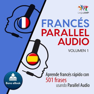 Francs Parallel Audio  Aprende francs rapido con 501 frases usando Parallel Audio - Volumen 1 Audiobook, by Lingo Jump