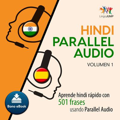 Hindi Parallel Audio  Aprende hindi rapido con 501 frases usando Parallel Audio - Volumen 1 Audiobook, by Lingo Jump