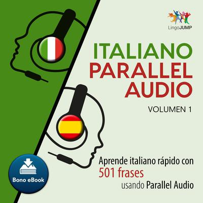 Italiano Parallel Audio  Aprende italiano rapido con 501 frases usando Parallel Audio - Volumen 1 Audiobook, by Lingo Jump