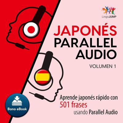 Japons Parallel Audio  Aprende japons rapido con 501 frases usando Parallel Audio - Volumen 1 Audiobook, by Lingo Jump