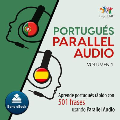 Portugus Parallel Audio  Aprende portugus rapido con 501 frases usando Parallel Audio - Volumen 1 Audiobook, by Lingo Jump