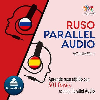 Ruso Parallel Audio  Aprende ruso rapido con 501 frases usando Parallel Audio - Volumen 1 Audiobook, by Lingo Jump