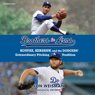 Brothers in Arms: Koufax, Kershaw, and the Dodgers' Extraordinary Pitching Tradition Audiobook, by Jon Weisman
