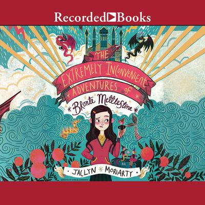 The Extremely Inconvenient Adventures of Bronte Mettlestone Audiobook, by Jaclyn Moriarty