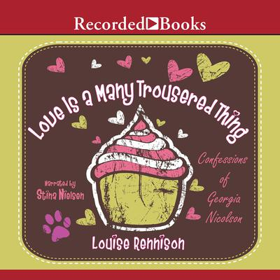 Love is a Many Trousered Thing Audiobook, by Louise Rennison