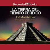 La Tierra del Tiempo Perdido Audiobook, by Jose Maria Merino