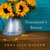 Tomorrow's Bread Audiobook, by Anna Jean Mayhew