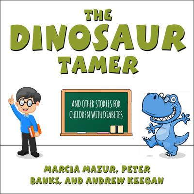 The Dinosaur Tamer: And Other Stories for Children with Diabetes Audiobook, by Andrew Keegan