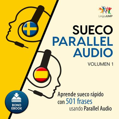 Sueco Parallel Audio  Aprende sueco rapido con 501 frases usando Parallel Audio - Volumen 1 Audiobook, by Lingo Jump
