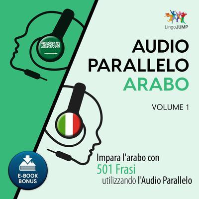 Audio Parallelo Arabo—Impara l'arabo con 501 Frasi utilizzando l'Audio Parallelo—Volume 1 Audiobook, by Lingo Jump