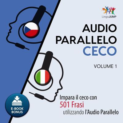Audio Parallelo Ceco—Impara il ceco con 501 Frasi utilizzando l'Audio Parallelo—Volume 1 Audiobook, by Lingo Jump