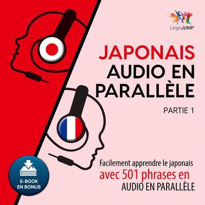 Japonais audio en parallèle - Facilement apprendre lejaponaisavec 501 phrases en audio en parallèle—Partie 1 Audiobook, by Lingo Jump