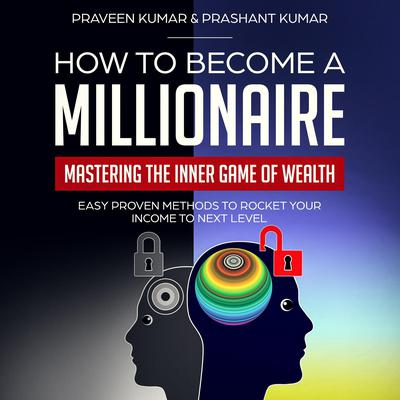 How to Become a Millionaire: Mastering the Inner Game of Wealth Audiobook, by Praveen Kumar
