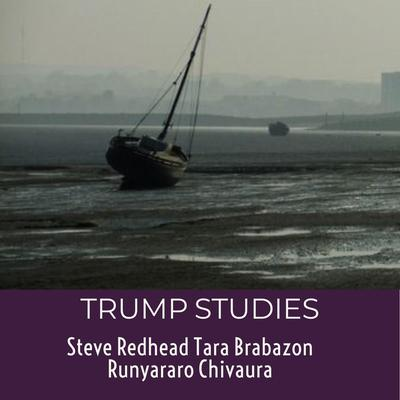 Trump Studies: An Intellectual Guide to Why Citizens Vote Against Their Interests Audiobook, by Tara Brabazon