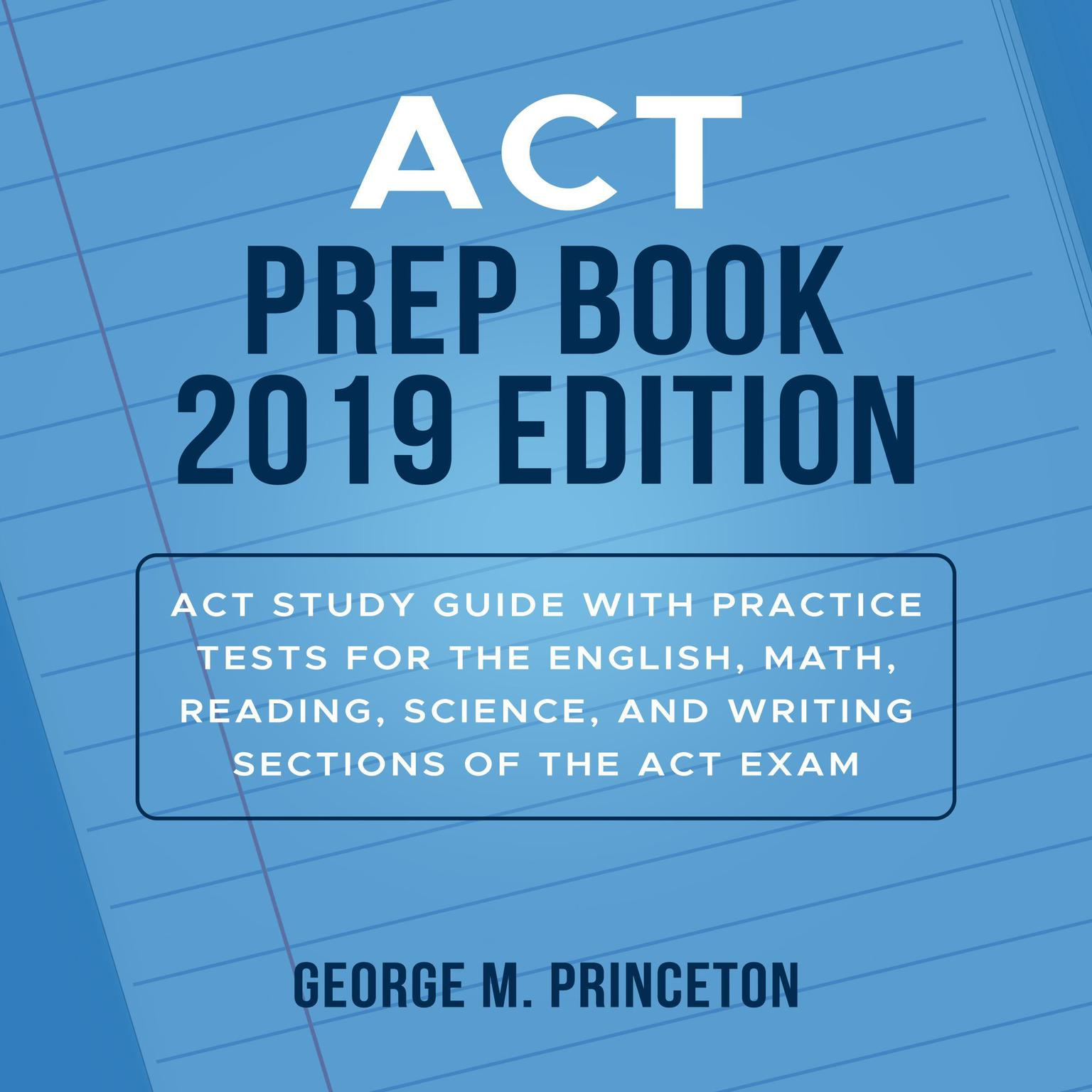 ACT Prep Book 2019 Edition: Act Study Guide With Practice Tests For The  English, Math, Reading, Science, And Writing Sections Of The Act Exam