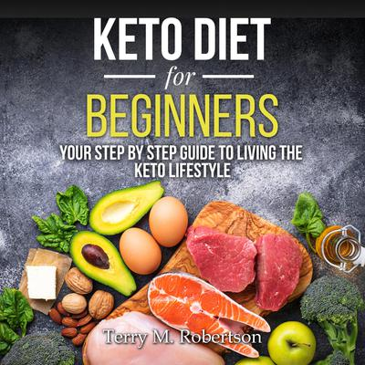 Keto Diet for Beginners: Your Step By Step Guide to Living the Keto Lifestyle Audiobook, by Timothy Moore