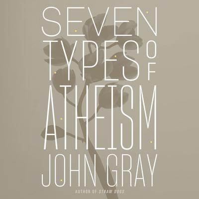 Seven Types of Atheism Audiobook, by John Gray