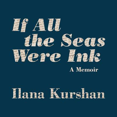 If All the Seas Were Ink: A Memoir Audiobook, by Ilana Kurshan