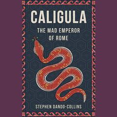 Caligula: The Mad Emperor of Rome Audiobook, by Stephen Dando-Collins
