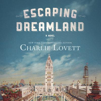 Escaping Dreamland: A Novel Audiobook, by Charlie Lovett