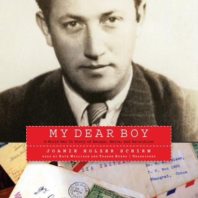 My Dear Boy: A World War II Story of Escape, Exile, and Revelation Audiobook, by Joanie Holzer Schirm