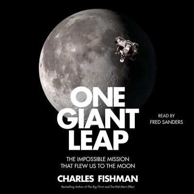 One Giant Leap: The Impossible Mission That Flew Us to the Moon Audiobook, by Charles Fishman
