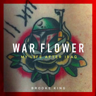 War Flower: My Life after Iraq Audiobook, by Brooke King