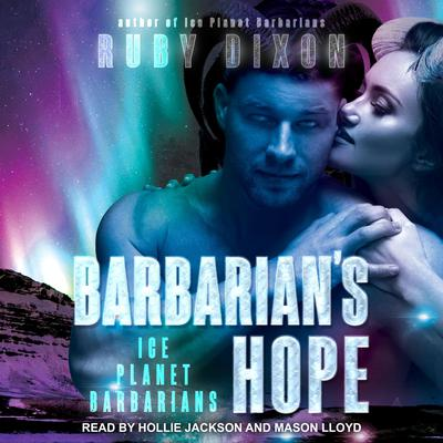 Barbarians Hope: A SciFi Alien Romance (Ice Planet Barbarians) Audiobook, by Ruby Dixon