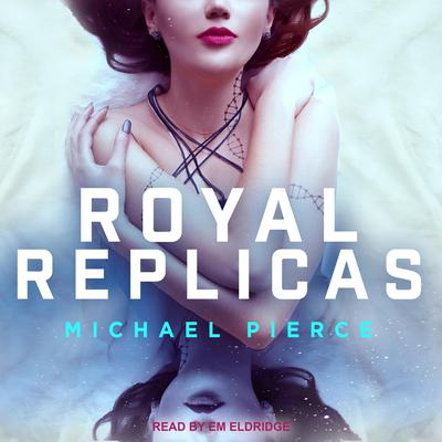 Royal Replicas Audiobook, by Michael Pierce