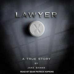 Lawyer X: A True Story Audiobook, by Jake Banks