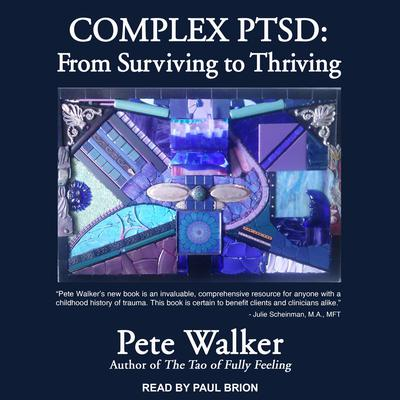 Complex PTSD: From Surviving to Thriving Audiobook, by Pete Walker