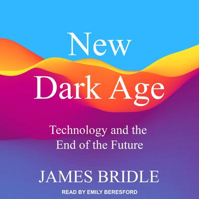 New Dark Age: Technology and the End of the Future Audiobook, by James Bridle