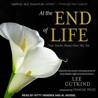 At the End of Life: True Stories About How We Die Audiobook, by Author Info Added Soon