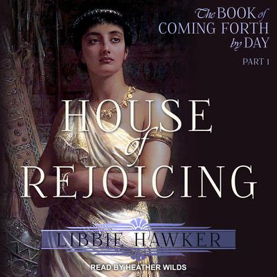 House of Rejoicing: A Novel of Amarna Egypt Audiobook, by Libbie Hawker