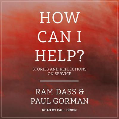How Can I Help?: Stories and Reflections on Service Audiobook, by Ram Dass