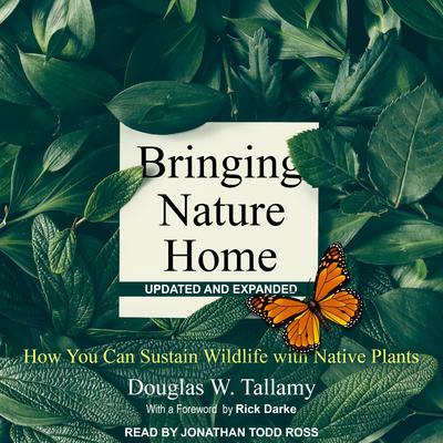 Bringing Nature Home: How You Can Sustain Wildlife with Native Plants, Updated and Expanded Audiobook, by Douglas W. Tallamy