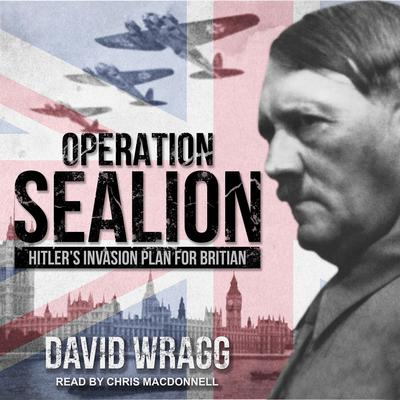 Operation Sealion: Hitlers Invasion Plan for Britain Audiobook, by David Wragg