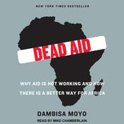 Dead Aid: Why Aid Is Not Working and How There Is a Better Way for Africa Audiobook, by Dambisa Moyo
