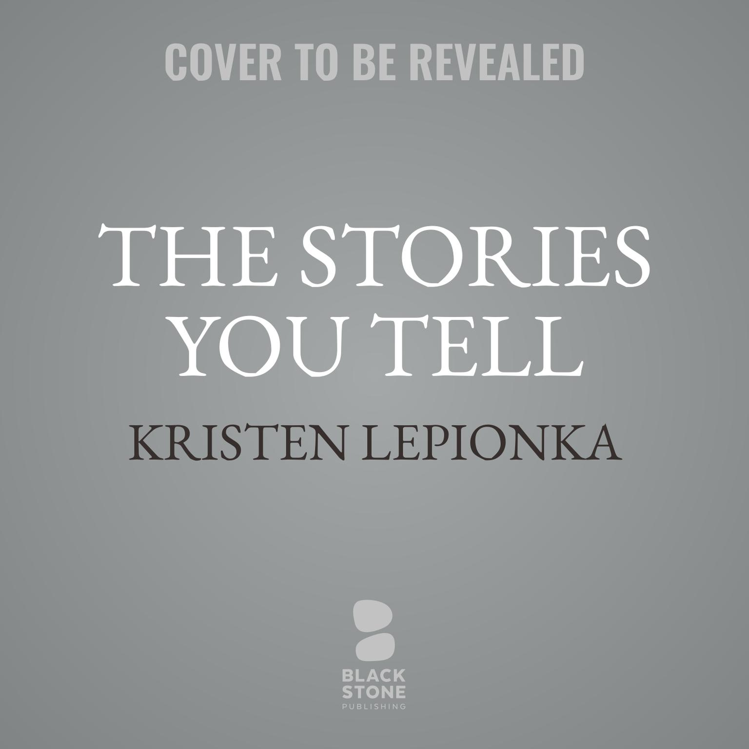 The Stories You Tell: A Roxane Weary Mystery Audiobook, by Kristen Lepionka