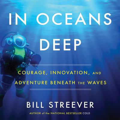 In Oceans Deep: Courage, Innovation, and Adventure Beneath the Waves Audiobook, by Bill Streever