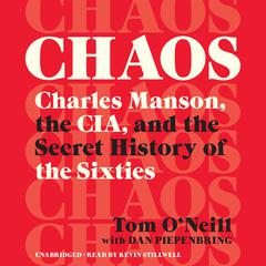Chaos: Charles Manson, the CIA, and the Secret History of the Sixties Audiobook, by Tom O'Neill