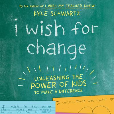 I Wish For Change: Unleashing the Power of Kids to Make a Difference Audiobook, by Kyle Schwartz