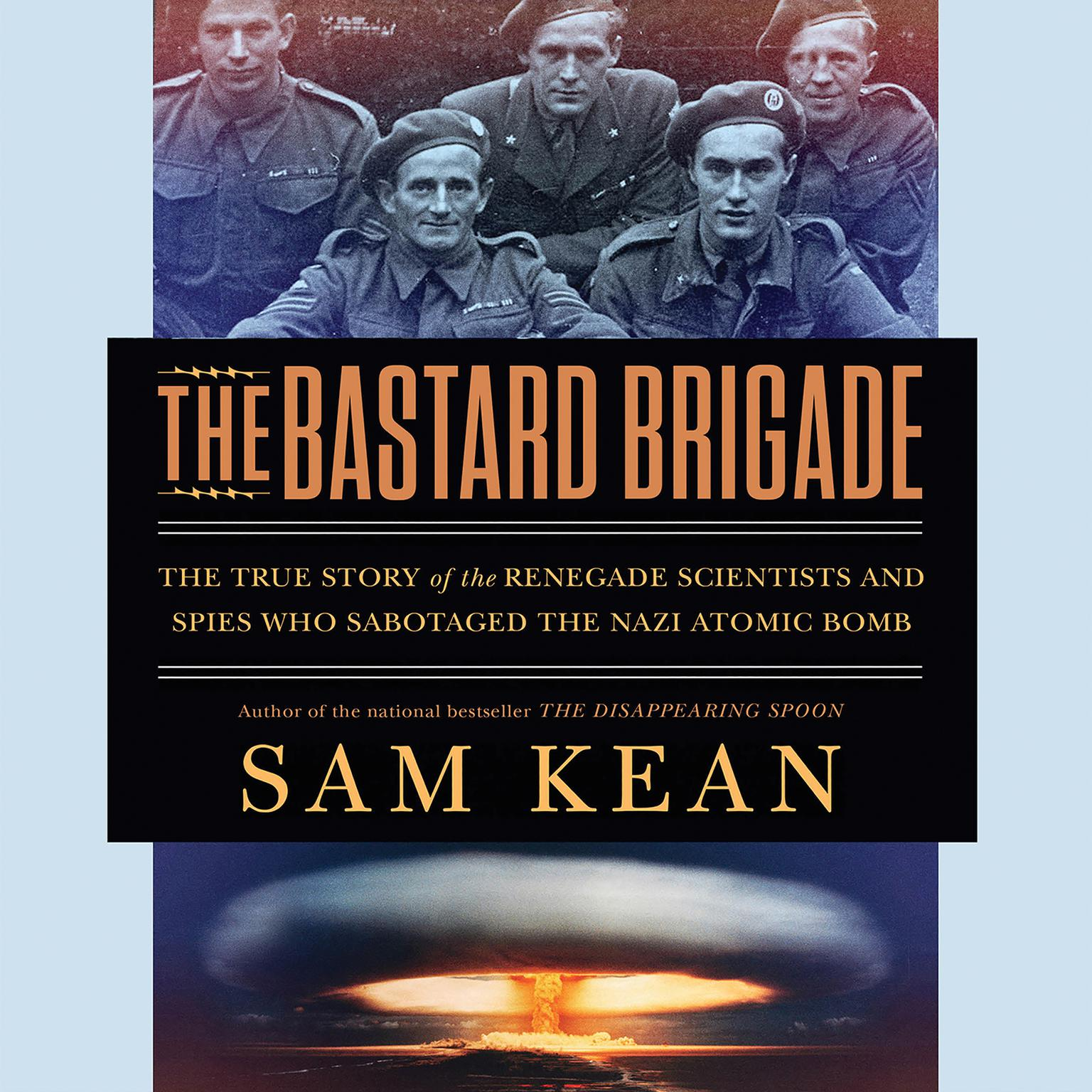Printable The Bastard Brigade: The True Story of the Renegade Scientists and Spies Who Sabotaged the Nazi Atomic Bomb Audiobook Cover Art