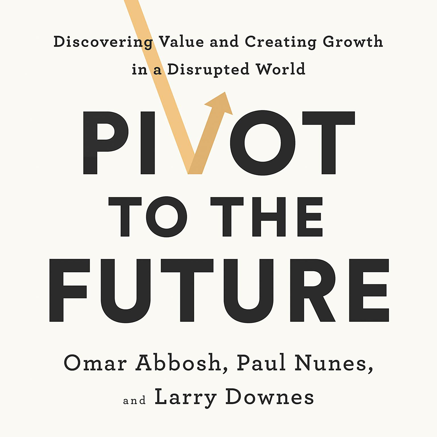 Pivot to the Future: Discovering Value and Creating Growth in a Disrupted World Audiobook, by Omar Abbosh