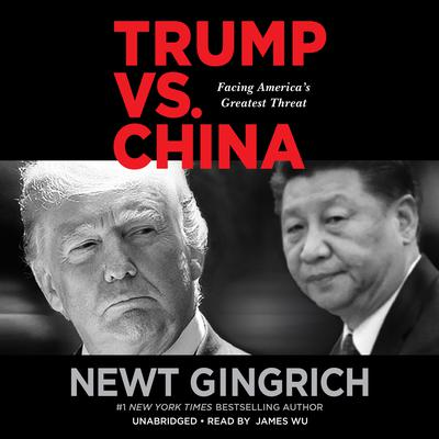 Trump vs. China: Facing Americas Greatest Threat Audiobook, by Newt Gingrich