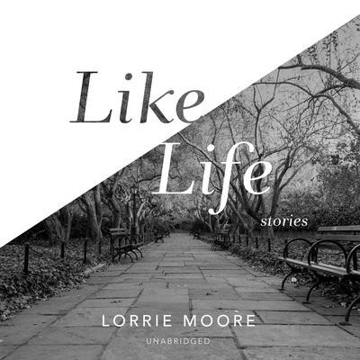 Like Life: Stories Audiobook, by Lorrie Moore