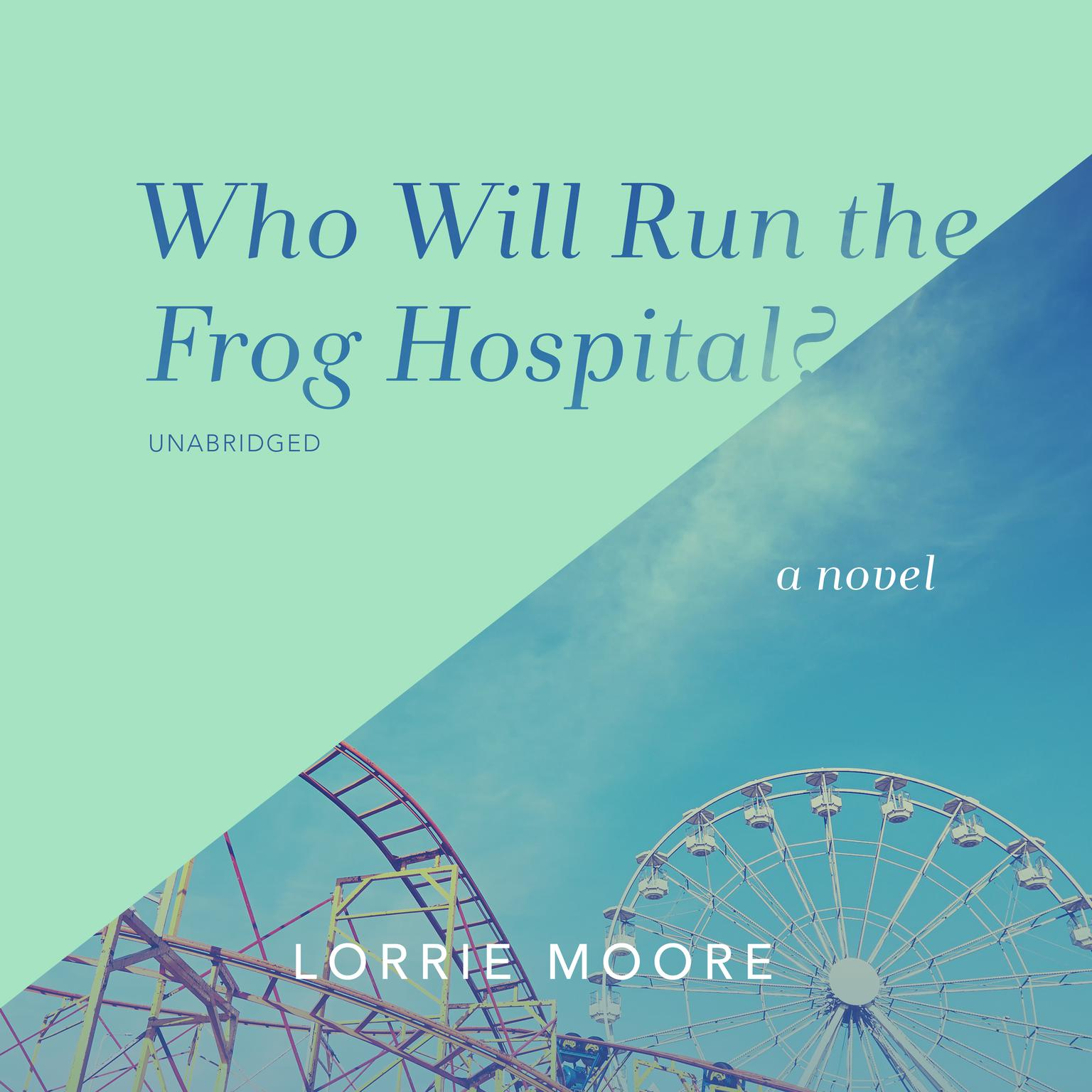 Printable Who Will Run the Frog Hospital?: A Novel Audiobook Cover Art