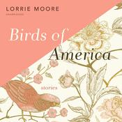 Birds of America: Stories Audiobook, by Lorrie Moore